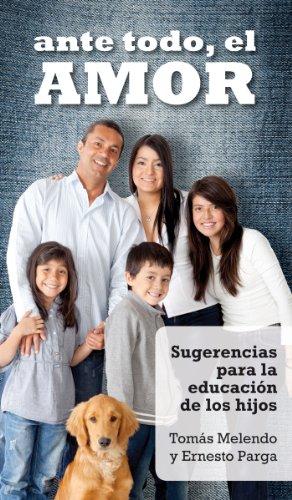 Ante todo, el amor: Sugerencias para la educación de los hijos por Tomás Melendo
