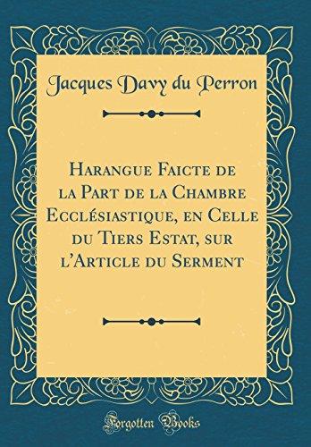 Harangue Faicte de la Part de la Chambre Eccl'siastique, En Celle Du Tiers Estat, Sur L'Article Du Serment (Classic Reprint)