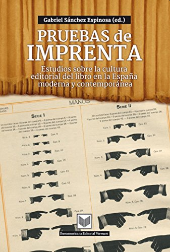 Pruebas de imprenta: Estudios sobre la cultura editorial del libro en la España moderna y contemporánea por Gabriel Sánchez Espinosa
