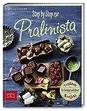 Step by Step zur Pralinista: Pralinen-Konfekt für Einsteiger und Könner