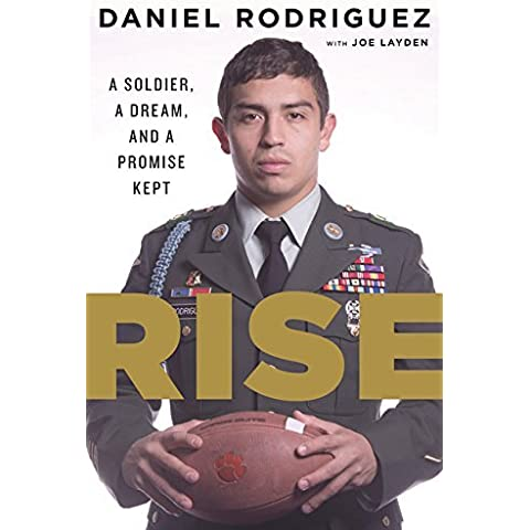 Rise: A Soldier, a Dream, and a Promise Kept by Daniel Rodriguez (2014-10-07)