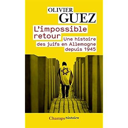 L'impossible retour: Une histoire des juifs en Allemagne depuis 1945 (Champs Histoire t. 917)