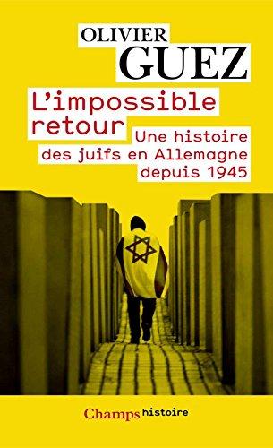 L'impossible retour: Une histoire des juifs en Allemagne depuis 1945