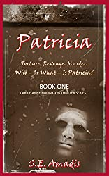 Patricia (A Chilling Gothic Revenge Thriller): Torture, Revenge, Murder. Who - Or What - Is Patricia? (Carrie Anne Houghton Thriller Series Book 1)
