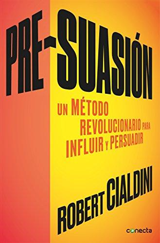 Pre-suasión: Un método revolucionario para influir y persuadir por Robert Cialdini