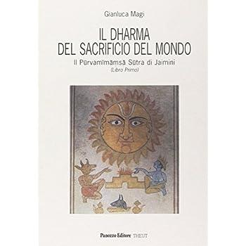 Il Dharma Del Sacrificio Del Mondo. Il Purvamimamsa Sutra Di Jaimini: 1
