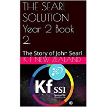 THE SEARL SOLUTION Year 2 Book 2.: The Story of John Searl (Year 2: The Knowledge Seeker Workshops) (English Edition)