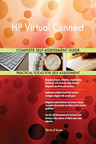 HP Virtual Connect All-Inclusive Self-Assessment - More than 700 Success Criteria, Instant Visual Insights, Comprehensive Spreadsheet Dashboard, Auto-Prioritized for Quick Results (Hp-connect)