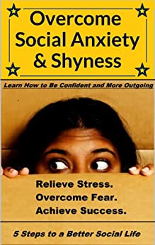 Overcome Social Anxiety and Shyness: How to Be Confident and More Outgoing: (Overcome Fear, Relieve Anxiety, and Achieve Success)(Overcome Shyness and Live Free of Worry) by [Norton, Beau]