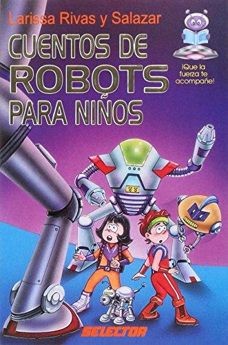 Cuentos de robots para ninos / Robot stories for children por Larissa Rivas
