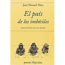 El país de los imbéciles: XXXIII Premio Jaén de Poesía (poesía Hiperión)