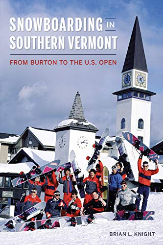 Snowboarding in Southern Vermont: From Burton to the Us Open (Sports)