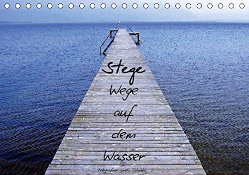 Stege - Wege auf dem Wasser (Tischkalender 2018 DIN A5 quer): Fotokalender mit verschiedenen Stegen und Gewässern im Chiemgau (Monatskalender, 14 ... [Kalender] [Apr 01, 2017] Schnall, Greta