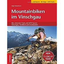 Mountainbiken im Vinschgau: Die schönsten MTB-Touren: Vinschgau, Nordtirol und Graubünden