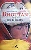 BHOUTAN VOYAGE PAYS DE BOUDDHA (French Edition)