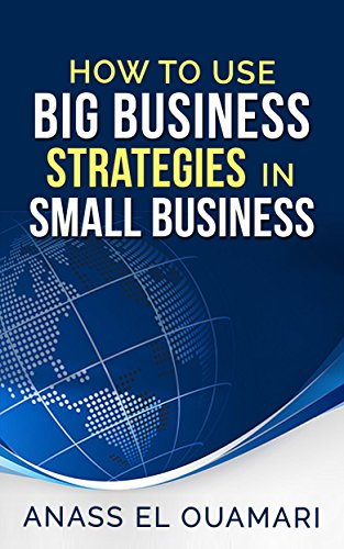 small-business-how-to-use-big-business-strategies-in-small-businessthe-best-way-for-entrepeneurs-to-