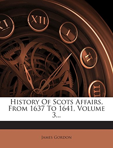 History of Scots Affairs, from 1637 to 1641, Volume 3...