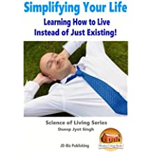 Simplifying Your Life: Learning How to Live Instead of Just Existing