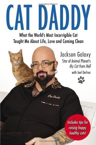 Cat Daddy: What the World's Most Incorrigible Cat Taught Me about Life, Love, and Coming Clean by Galaxy, Jackson (2013) Paperback