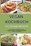 VEGAN KOCHBUCH: 101 Vegane Rezepte: Ihr veganes Kochbuch für Salate,...
