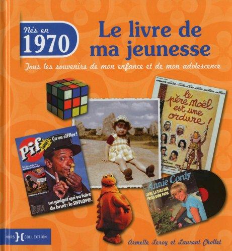 1970, le livre de ma jeunesse par Armelle LEROY, Laurent CHOLLET