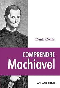 Comprendre Machiavel par Denis Collin
