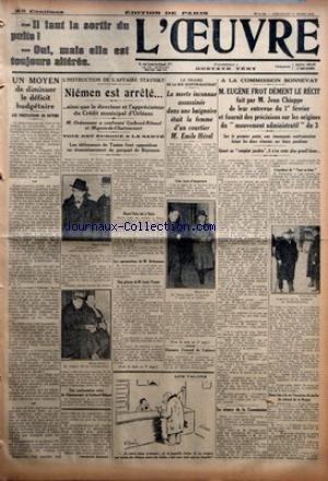OEUVRE (L') [No 6736] du 11/03/1934 - UN MOYEN DE DIMINUER LE DEFICIT BUDGETAIRE - LES PRESTATIONS EN NATURE PAR JACQUES DUBOIN - L'INSTRUCTION DE L'AFFAIRE STAVISKY - NIEMEN EST ARRETE - AINSI QUE LE DIRECTEUR ET L'APPRECIATEUR DU CREDIT MUNICIPAL D'ORLEANS - LE DRAME DE LA RUE QUENTIN-BAUCHART - LA MORTE INCONNUE ASSASSINEE DANS UNE BAIGNOIRE ETAIT LA FEMME D'UN COURTIER M. EMILE HEREL - DEMAIN CONSEIL DE CABINET - LES TALONS - A LA COMMISSION BONNEVAY - M. EUGENE FROT DEMENT LE RECIT FAIT PA par Collectif