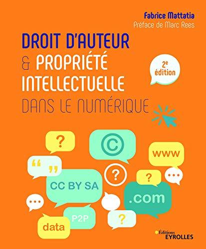 Droit d'auteur et propriété intellectuelle dans le numérique: 2e édition par  Fabrice Mattatia