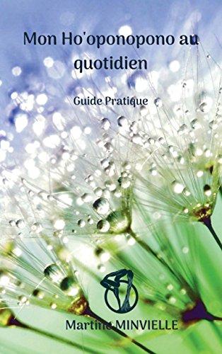 Mon Ho'oponopono au quotidien: Guide pratique par Martine Minvielle