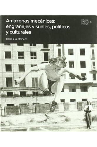 Amazonas Mecánicas: Engranajes Visuales, Políticos Y Culturales. Premio Marqués De Lozoya 2008