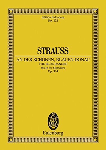 An der schönen blauen Donau: Walzer. op. 314. Orchester. Studienpartitur. (Eulenburg Studienpartituren)