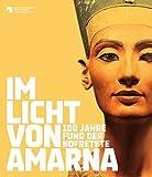 Im Licht von Amarna: 100 Jahre Fund der Nofretete by Staatlichen Museen zu Berlin PreuÃ?ischer Kulturbesitz (2012-12-07) - Staatlichen Museen zu Berlin PreuÃ?ischer Kulturbesitz