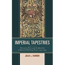 Imperial Tapestries: Narrative Form and the Question of Spanish Habsburg Power, 1530–1647
