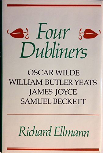 Four Dubliners: Wilde, Yeats, Joyce, and Beckett por Richard Ellmann