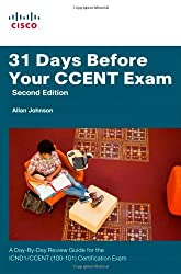 31 Days Before Your CCENT Certification Exam: A Day-By-Day Review Guide for the ICND1 (100-101) Certification Exam (2nd Edition) by Allan Johnson (2013-12-28)