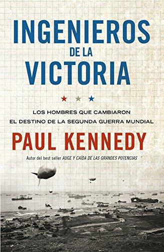 Ingenieros de la victoria: Los hombres que cambiaron el destino de la Segunda Guerra Mundial (Debate) por Paul Kennedy