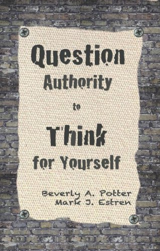 Question Authority; Think for Yourself