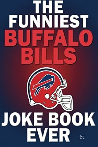 The funniest buffalo bills joke book ever by Ben Friar (2013-01-04)