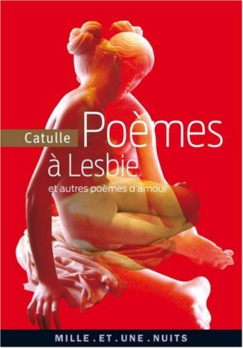 Poèmes à Lesbie : Et autres poèmes d'amour par Catulle