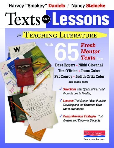 Texts and Lessons for Teaching Literature: with 65 fresh mentor texts from Dave Eggers, Nikki Giovanni, Pat Conroy, Jesus Colon, Tim O'Brien, Judith Ortiz Cofer, and many more by Daniels, Harvey, Steineke, Nancy (2013) Paperback