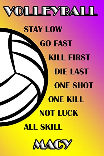 Volleyball Stay Low Go Fast Kill First Die Last One Shot One Kill Not Luck All Skill Macy: College Ruled | Composition Book | Purple and Yellow School Colors
