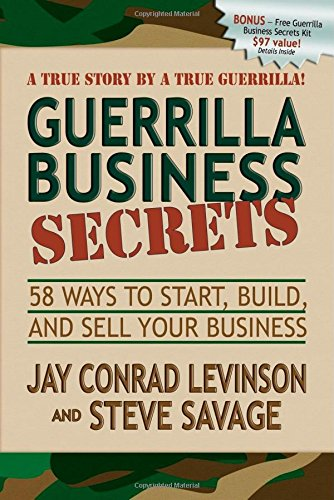 Guerrilla Business Secrets: 58 Ways to Start, Build, and Sell Your Business (Guerilla Marketing) por Jay Conrad Levinson