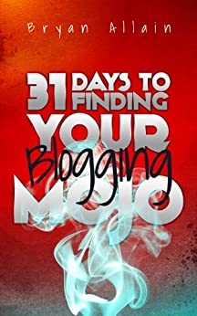 31 Days to Finding Your Blogging Mojo by [Allain, Bryan]