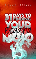 31 Days to Finding Your Blogging Mojo (English Edition)