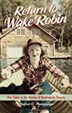 Return to Wake Robin: One Cabin in the Heyday of Northwoods Resorts by Mamminga, Marnie O. (2012) Hardcover