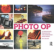 Photo Op: 52 Inspirational Projects for the Adventurous Image-maker (2010-07-06)
