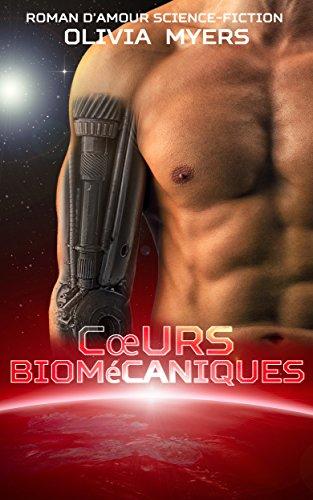 Roman d'amour Science-Fiction: Cœurs biomécaniques (Espace Science-fiction Amour Triangle amoureux) (New Adult Paranormal Fantasy Nouvelle érotique) par Olivia Myers