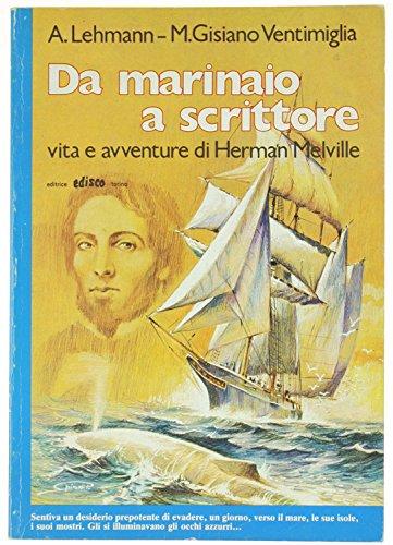 DA MARINAIO A SCRITTORE. Vita e avventure di Herman Melville.