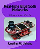 Real-time Bluetooth Networks: Shape the World by Jonathan W Valvano (2016-11-14)