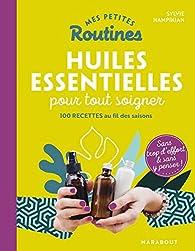 Mes petites routines - Huiles essentielles pour tout soigner par Sylvie Hampikian